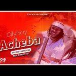 Cityboy – Acheba (Audio + Video)