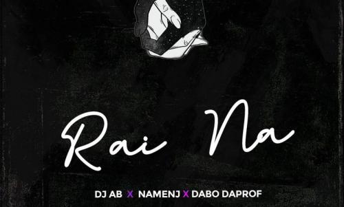 DJ Ab - Rai Na Ft. Dabo Daprof, Namenj