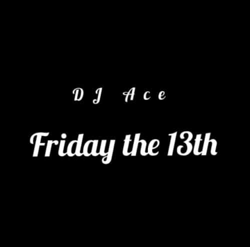 DJ Ace - Friday The 13th
