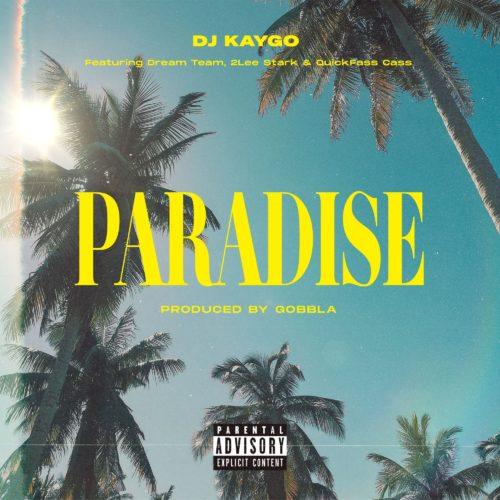 DJ Kaygo - Paradise Ft. DreamTeam, 2Lee Stark, Quickfass Cass Mp3 Download