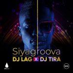 DJ Lag – Siyagroova Ft. DJ Tira
