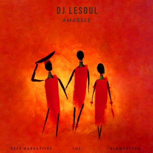 DJ LeSoul - Amabele Ft. Deep Narratives, TNS, BlaQRhythm