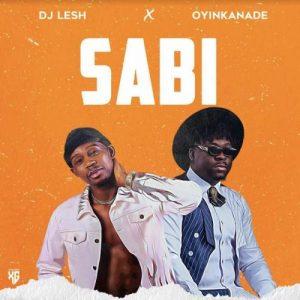 DJ Lesh x Oyinkanade - Sabi