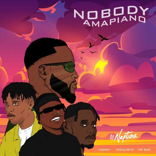 DJ Neptune - Nobody (Amapiano) Ft. Focalistic, Mr Eazi, Joeboy