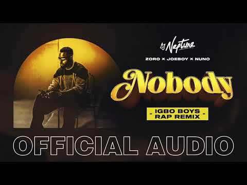 DJ Neptune - Nobody (Igbo Boys Rap Remix) Ft. Joeboy, Nuno, Zoro