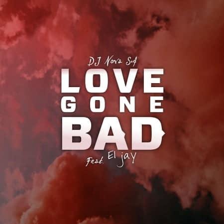 DJ Nova SA - Love Gone Bad Ft. ElJay