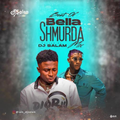 DJ Salam - Best Of Bella Shmurda (Mix)