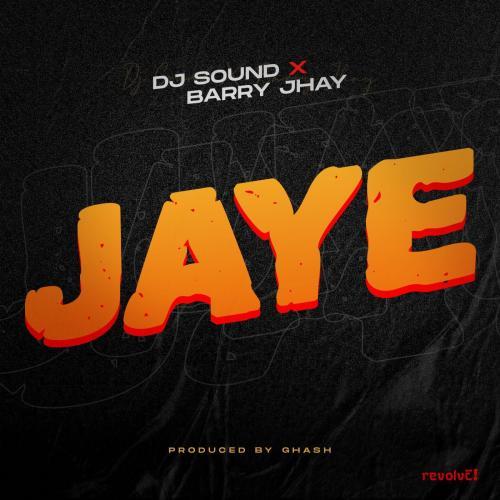 DJ Sound - Jaye Ft. Barry Jhay