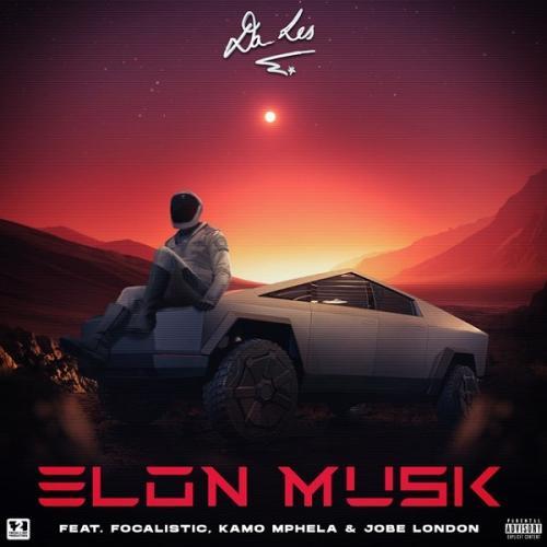 Da Les - Elon Musk Ft. Focalistic, Kamo Mphela, Jobe London
