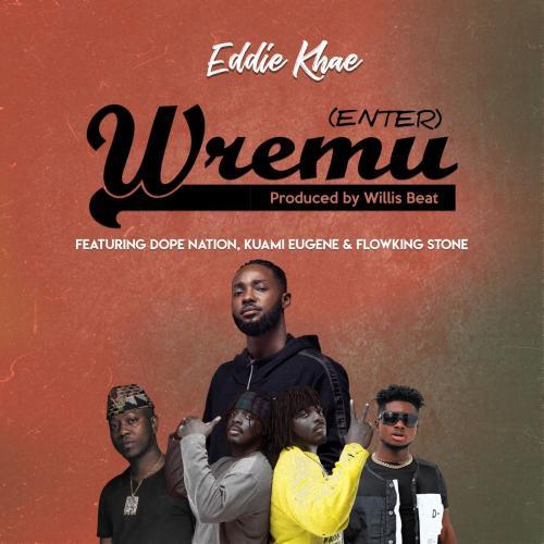 Eddie Khae - Wremu (Enter) Ft. Kuami Eugene, DopeNation, Flowking Stone