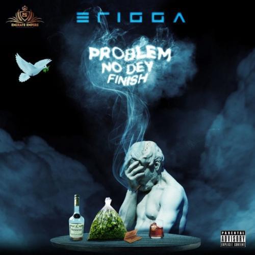 Erigga - Problem No Dey Finish Mp3 Download