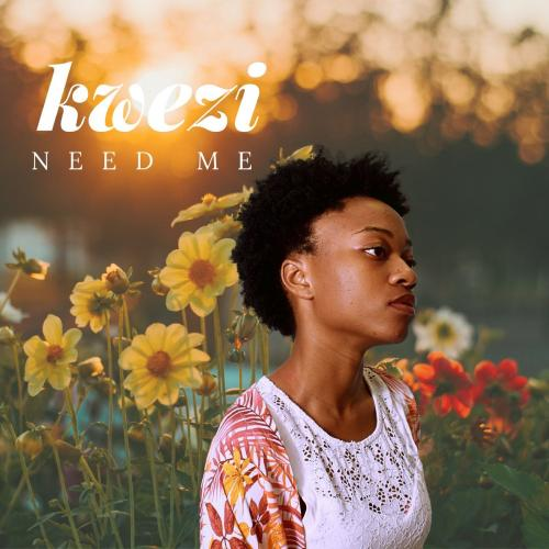 Kwezi - Need Me Mp3 Download