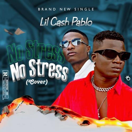 Lil Cash Pablo - No Stress (Wizkid Cover)