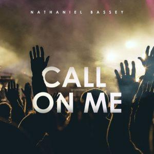 Nathaniel Bassey - Call On Me
