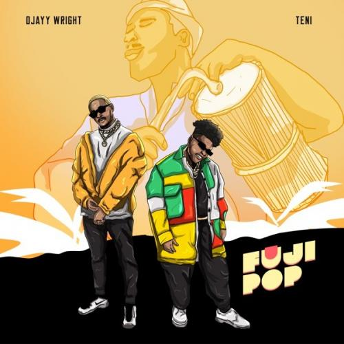 Ojayy Wright - Fuji Pop Ft. Teni