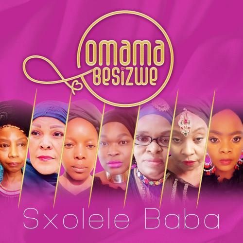 Omama Besizwe - Sxolele Baba Ft. Nomcebo Zikode