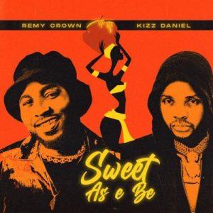 Remy Crown Ft. Kizz Daniel - Sweet As E Be