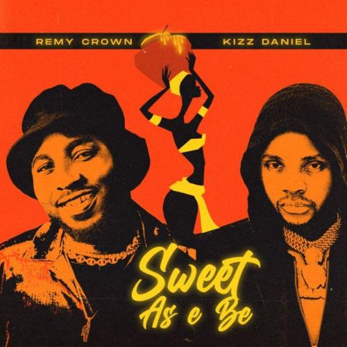 Remy Crown Ft. Kizz Daniel - Sweet As E Be