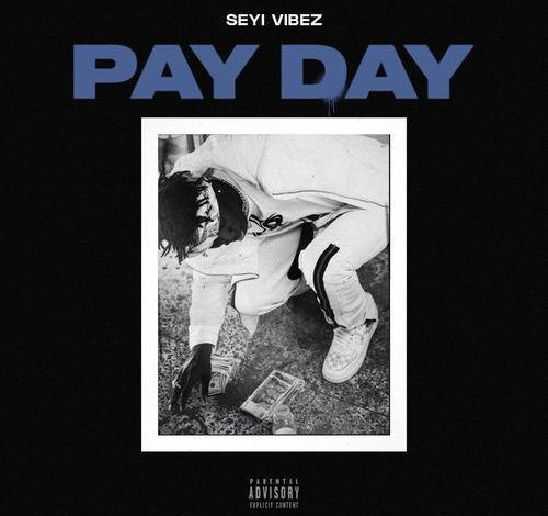 Seyi Vibez - Pay Day (Prod by AjeOnDMix)
