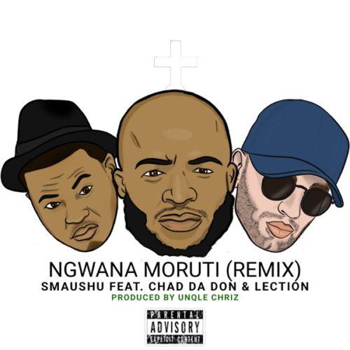 Smaushu Ft. Chad Da Don, Lection - Ngwana Moruti (Remix)