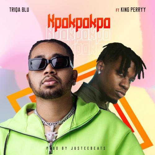Triqa Blu - Kpokpokpo Ft. King Perryy