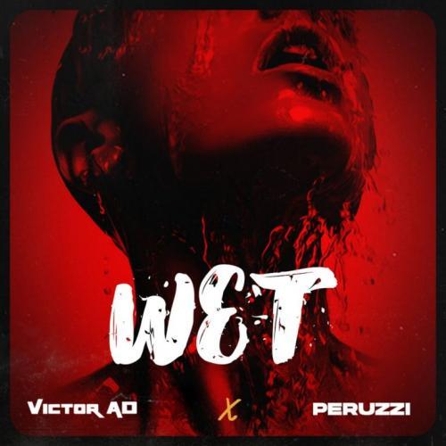 Victor AD - Wet Ft. Peruzzi