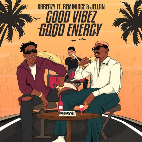 Xbreazy - Good Vibez Good Energy Ft. Reminisce, Jellan