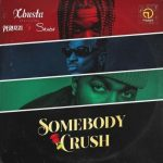 VIDEO: Xbusta – Somebody Crush Ft. Peruzzi, Skiibii