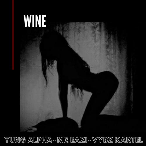 Yung Alpha Ft. Mr Eazi x Vybz Kartel - WINE