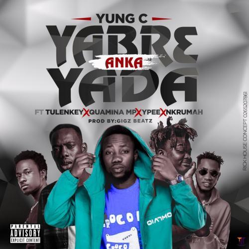 Yung C - Yabr3 Anka Yada Ft. Tulenkey, Quamina MP, Ypee & Nkrumah