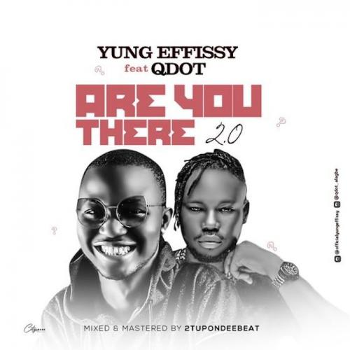 Yung Effissy Ft. Qdot - Are You There 2.0
