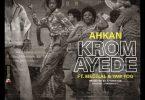 Ahkan - Krom Ay3d3 Ft. Medikal, Yaw Tog