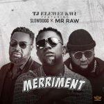 [Audio/Video] TJ Eleweukwu – Merriment Ft. Slowdog & Mr Raw