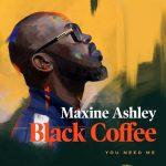 Black Coffee – You Need Me Ft. Sun-El Musician, Maxine Ashley