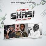 DJ Venum Ft. Ichaba & Dollahboi – Shasi