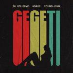 DJ Xclusive – Gegeti Ft. Asake, Young Jonn