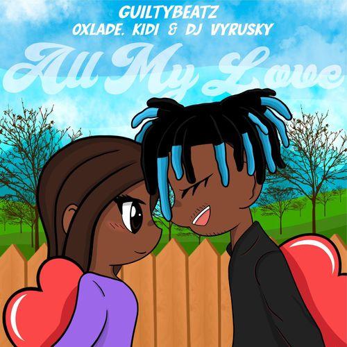 GuiltyBeatz - All My Love Ft. KiDi, Oxlade, DJ Vyrusky