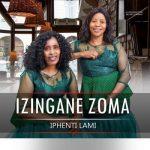 Izingane Zoma – Iphenti Lami