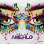 Jamville – Amehlo Ft. Mlindo The Vocalist [Audio + Video]