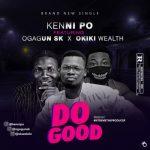 Kennipo – Do Good Ft. Ogagun SK, Okiki Wealth
