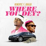 Kokopee – Where You Dey Ft. Erigga