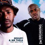 Mshayi & Mr Thela Ft. Xola Toto – Breaking Boundaries