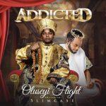 Oluseyi Flight Ft. Slimcase – Addicted