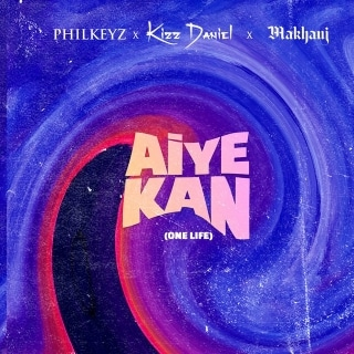 Philkeyz x Makhaj x Kizz Daniel - Aiye Kan (One Life)