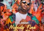 T Classic - Nobody Fine Pass You Mp3 Audio