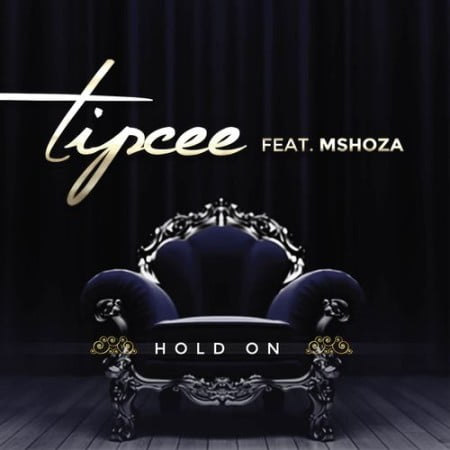 Tipcee - Hold On Ft. Mshoza
