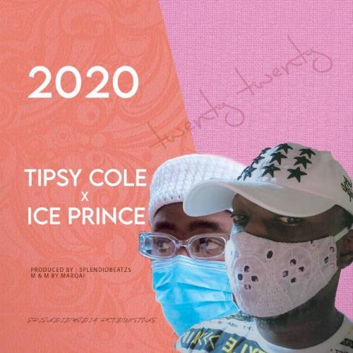 Tipsy Cole Ft. Ice Prince - 2020