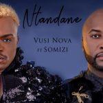 Vusi Nova – Ntandane Ft. Somizi