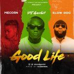 DJ Gambit – Good Life Ft. Mecorn x SlowDog