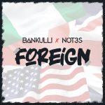 Bankulli – Foreign Ft. Not3s